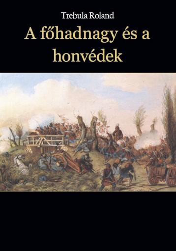 A főhadnagy és a honvédek - Ekönyv - Trebula Roland