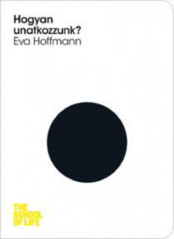 HOGYAN UNATKOZZUNK? - THE SCHOOL OF LIFE - Ebook - HOFFMANN, EVA