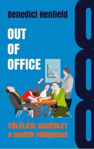 OUT OF OFFICE - TÚLÉLÉSI SEGÉDLET A MULTIK VILÁGÁHOZ - Ebook - HENFIELD, BENEDICT