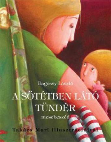 A SÖTÉTBEN LÁTÓ TÜNDÉR - MESEBESZÉD - Ekönyv - BAGOSSY LÁSZLÓ
