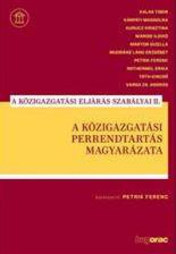 A KÖZIGAZGATÁSI PERRENDTARTÁS MAGYARÁZATA - A KÖZIG. ELJÁRÁS SZABÁLYAI II. - Ekönyv - PETRIK FERENC
