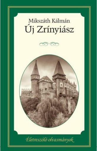 ÚJ ZRÍNYIÁSZ - ÉLETRESZÓLÓ OLVASMÁNYOK - Ekönyv - MIKSZÁTH KÁLMÁN