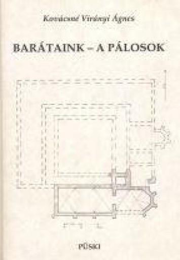 BARÁTAINK - A PÁLOSOK - Ekönyv - KOVÁCSNÉ VIRÁNYI ÁGNES