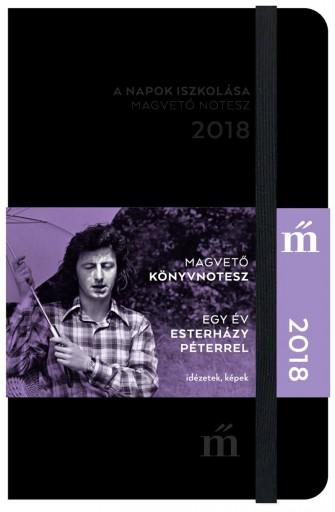 A NAPOK ISZKOLÁSA - MAGVETŐ NOTESZ 2018 - EGY ÉV ESTERHÁZY PÉTERREL - Ekönyv - MAGVETŐ KÖNYVKIADÓ KFT