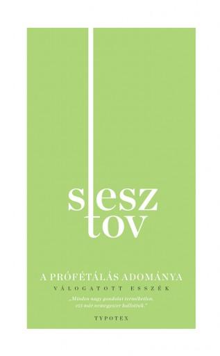 A PRÓFÉTÁLÁS ADOMÁNYA - VÁLOGATOTT ESSZÉK - Ekönyv - SESZTOV, LEV