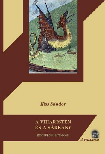 A VIHARISTEN ÉS A SÁRKÁNY - INDOEURÓPAI MITOLÓGIA - Ekönyv - KISS SÁNDOR
