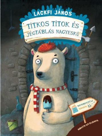 TITKOS TITOK ÉS JÉGTÁBLÁS NAGYESKÜ - AJÁNDÉK PLÜSSFIGURÁVAL - Ekönyv - LACKFI JÁNOS