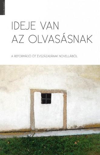 IDEJE VAN AZ OLVASÁSNAK A REFORMÁCIÓ ÖT ÉVSZÁZADÁNAK NOVELLÁIBÓL - Ekönyv - KÁLVIN KIADÓ