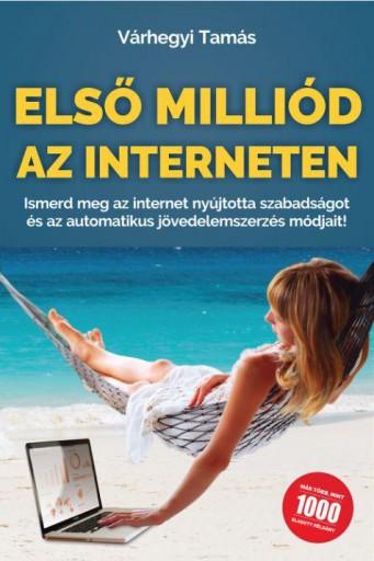 ELSŐ MILLIÓD AZ INTERNETEN - Ebook - VÁRHEGYI TAMÁS