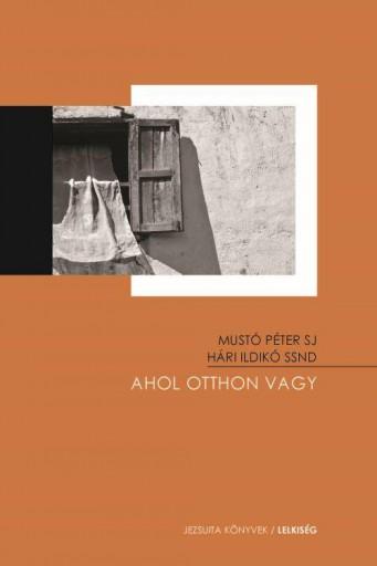 AHOL OTTHON VAGY - Ekönyv - MUSTÓ PÉTER SJ, HÁRI ILDIKÓ SSND