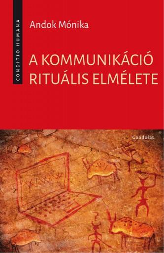 A KOMMUNIKÁCIÓ RITUÁLIS ELMÉLETE - Ekönyv - ANDOK MÓNIKA