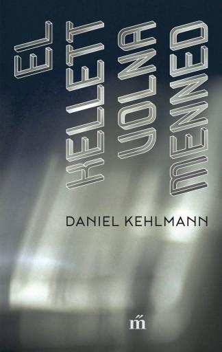 EL KELLETT VOLNA MENNED - Ekönyv - KEHLMANN, DANIEL