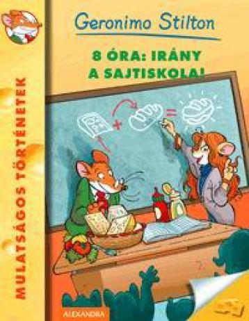 8 ÓRA: IRÁNY A SAJTISKOLA! - Ekönyv - STILTON, GERONIMO