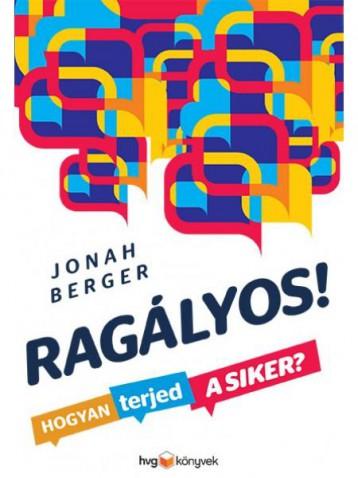 RAGÁLYOS! HOGYAN TERJED A SIKER? - Ekönyv - BERGER, JONAH