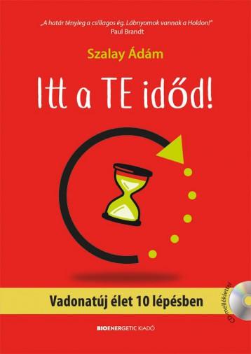 ITT A TE IDŐD! - VADONATÚJ ÉLET 10 LÉPÉSBEN - Ekönyv - SZALAY ÁDÁM