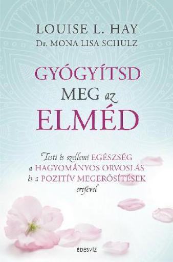 GYÓGYÍTSD MEG AZ ELMÉD - Ekönyv - DR. MONA LISA SCHULZ, LOUISE L. HAY
