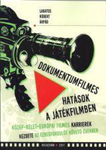 DOKUMENTUMFILMES HATÁSOK A JÁTÉKFILMBEN - Ekönyv - LAKATOS RÓBERT ÁRPÁD