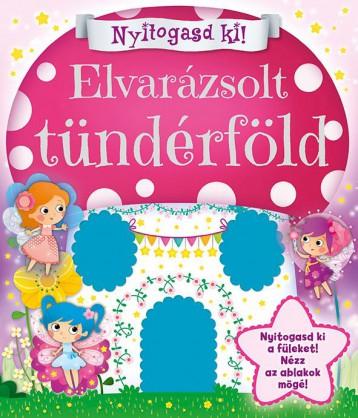 ELVARÁZSOLT TÜNDÉRFÖLD - NYITOGASD KI! - Ebook - NAPRAFORGÓ KÖNYVKIADÓ