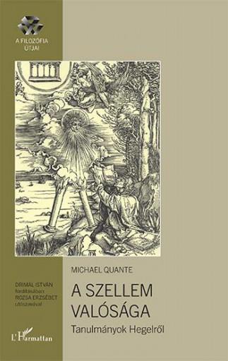 A SZELLEM VALÓSÁGA - TANULMÁNYOK HEGELRŐL - Ekönyv - QUANTE, MICHAEL