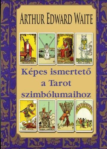 KÉPES ISMERTETŐ A TAROT SZIMBÓLUMAIHOZ - Ekönyv - ARTHUR EDWARD WAITE