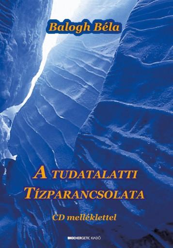 A TUDATALATTI TÍZPARANCSOLATA - CD MELLÉKLETTEL - Ebook - BALOGH BÉLA