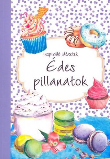 ÉDES PILLANATOK - INSPIRÁLÓ IDÉZETEK - Ekönyv - -