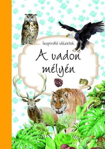 A VADON MÉLYÉN - INSPIRÁLÓ IDÉZETEK - Ekönyv - -
