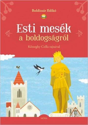 ESTI MESÉK A BOLDOGSÁGRÓL - Ekönyv - BOLDIZSÁR ILDIKÓ