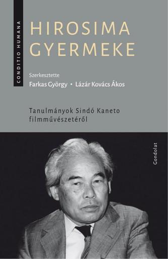 HIROSIMA GYERMEKE - TANULMÁNYOK SINDÓ KANETO FILMMŰVÉSZETÉRŐL - Ekönyv - GONDOLAT KIADÓ