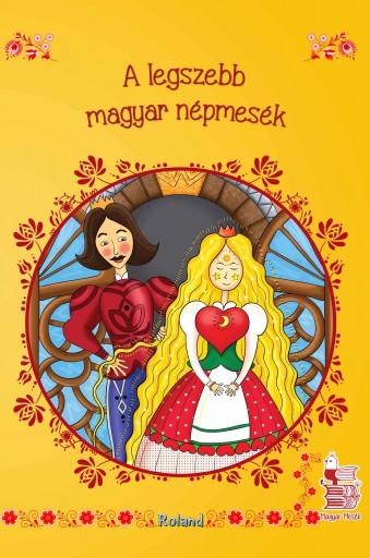 A LEGSZEBB MAGYAR NÉPMESÉK  (ÚJ BORÍTÓVAL) - Ekönyv - ROLAND TOYS KFT.