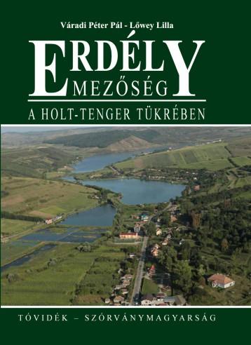 ERDÉLY - MEZŐSÉG – A HOLT-TENGER TÜKRÉBEN - Ekönyv - VÁRADI PÉTER PÁL, LŐWEY LILLA