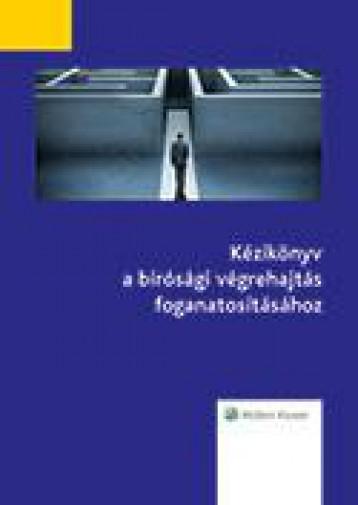 KÉZIKÖNYV A BÍRÓSÁGI VÉGREHAJTÁS FOGANATOSÍTÁSÁHOZ - Ekönyv - WOLTERS KLUWER KFT.