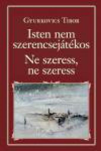 ISTEN NEM SZERENCSEJÁTÉKOS - NE SZERESS, NE SZERESS - NKT 82. - Ekönyv - GYURKOVICS TIBOR