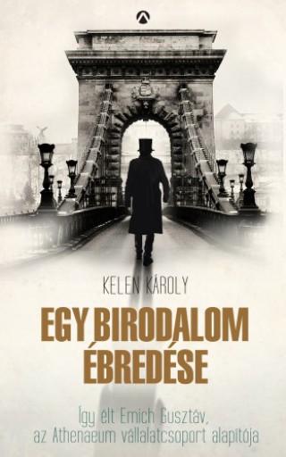 Egy birodalom ébredése - Emich Gusztáv kalandos élete - Ekönyv - Kelen Károly