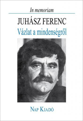 IN MEMORIAM JUHÁSZ FERENC - VÁZLAT A MINDENSÉGRŐL - Ekönyv - NAP KIADÓ KFT.