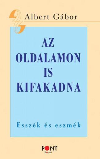 AZ OLDALAMON IS KIFAKADNA - ESSZÉK ÉS ESZMÉK - Ebook - ALBERT GÁBOR