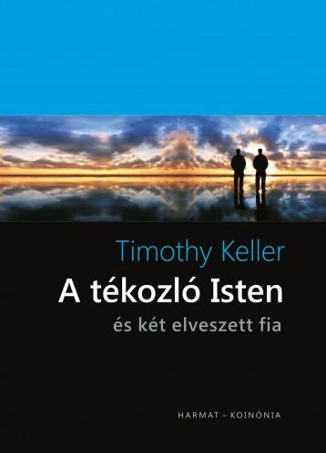 A TÉKOZLÓ ISTEN - ÉS KÉT ELVESZETT FIA - Ekönyv - KELLER, TIMOTHY