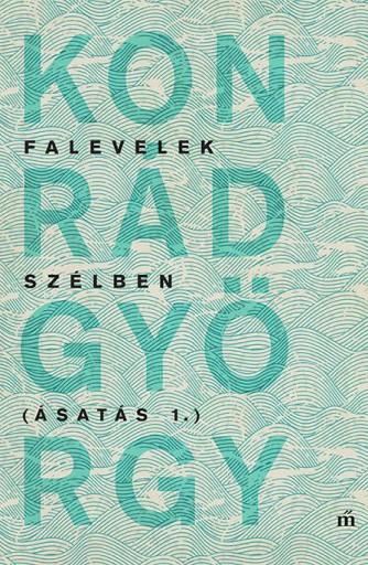 FALEVELEK SZÉLBEN - ÁSATÁS 1. - Ekönyv - KONRÁD GYÖRGY