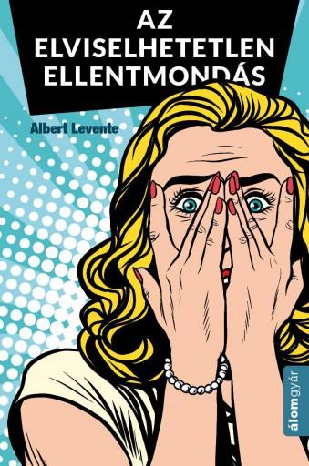 Elviselhetetlen ellentmondás - Ekönyv - Albert Levente