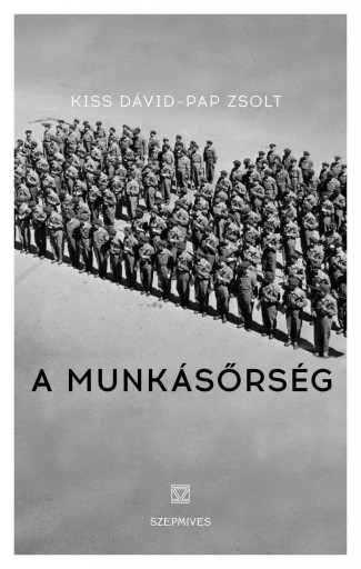 A MUNKÁSŐRSÉG - INTERJÚKÖNYV - Ekönyv - KISS DÁVID-PAP ZSOLT