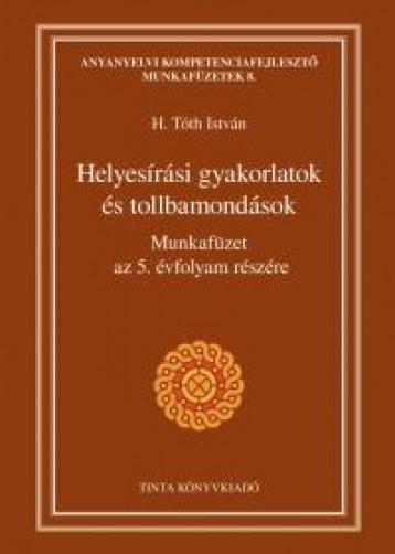 HELYESÍRÁSI GYAKORLATOK ÉS TOLLBAMONDÁSOK - MF. AZ 5. ÉVF. RÉSZÉRE - Ekönyv - H. TÓTH ISTVÁN