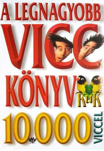 A LEGNAGYOBB VICCKÖNYV - 10.000 VICCEL - Ekönyv - KOSSUTH KIADÓ ZRT.