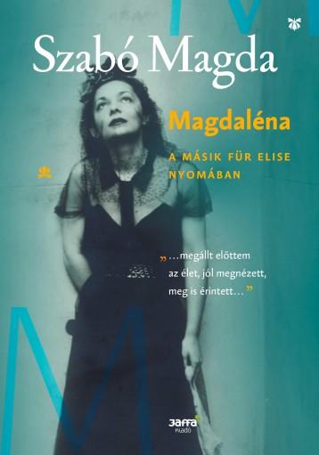 MAGDALÉNA - A MÁSIK FÜR ELISE NYOMÁBAN - Ekönyv - SZABÓ MAGDA