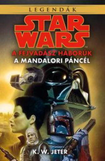 STAR WARS - A FEJVADÁSZ HÁBORÚK - A MANDALORI PÁNCÉL - Ekönyv - JETER, K.W.