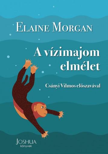 A VÍZIMAJOM ELMÉLET - CSÁNYI VILMOS ELŐSZAVÁVAL - Ekönyv - MORGAN, ELAINE