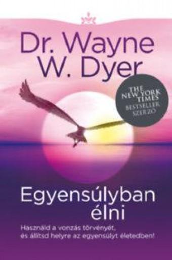 EGYENSÚLYBAN ÉLNI - Ebook - DYER, WAYNE W. DR.