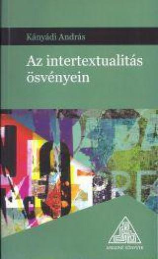 AZ INTERTEXTUALITÁS ÖSVÉNYEIN - Ekönyv - KÁNYÁDI ANDRÁS