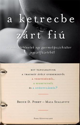 A KETRECBE ZÁRT FIÚ - Ekönyv - PRRY, BRUCE D. - SZALAVITZ, MAIA