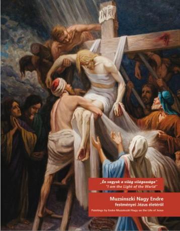 ÉN VAGYOK A VILÁG VILÁGOSSÁGA - MUZSINSZKI NAGY ENDRE FESTMÉNYEI JÉZUS ÉLETÉRŐL - Ekönyv - BOLDOG GIZELLA FŐEGYHÁZMEGYEI GYŰJTEMÉNY