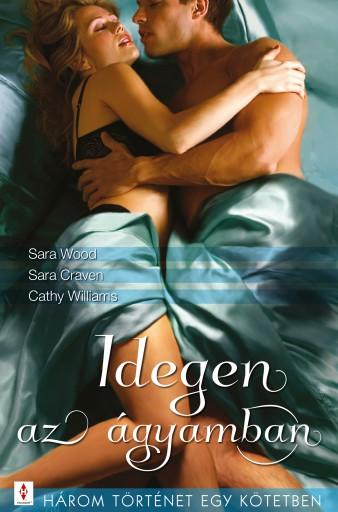 Idegen az ágyamban - 3 történet 1 kötetben - Ekönyv - Sara Wood, Sara Craven, Cathy Williams